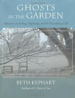 Ghosts in the Garden: Reflections on Endings, Beginnings, and the Unearthing of Self 9781577314981