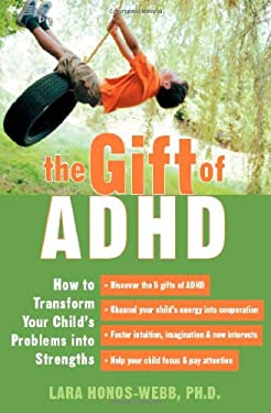 The Gift of ADHD: How to Transform Your Child's Problems Into Strengths 9781572243897