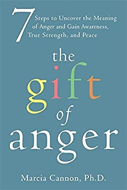 The Gift of Anger: Seven Steps to Uncover the Meaning of Anger and Gain Awareness, True Strength, and Peace 9781572249660