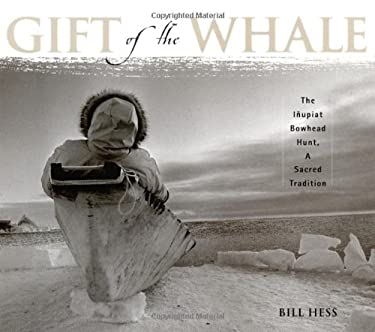 Gift of the Whale: The Inupiat Bowhead Hunt, a Sacred Tradition 9781570613821