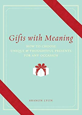 Gifts with Meaning: How to Choose Unique & Thoughtful Presents for Any Occasion 9781570615665