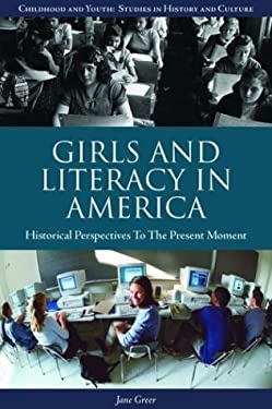 Girls and Literacy in America: Historical Perspectives to the Present 9781576076668