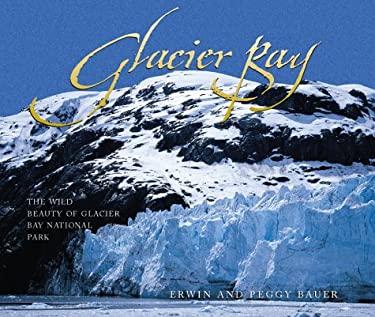 Glacier Bay: The Wild Beauty of Glacier Bay National Park 9781570612107