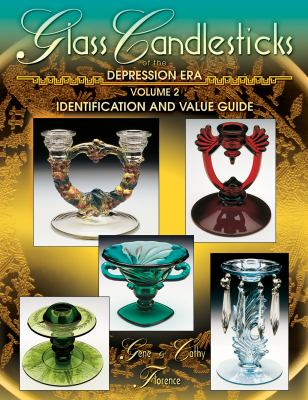 Glass Candlesticks of the Depression Era, Volume 2: Identification and Value Guide 9781574324952