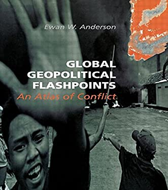 Global Geopolitical Flashpoints: An Atlas of Conflict 9781579581374