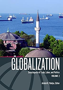 Globalization: Encyclopedia of Trade, Labor, and Politics 9781576078266