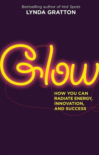Glow: How You Can Radiate Energy, Innovation, and Success 9781576757680
