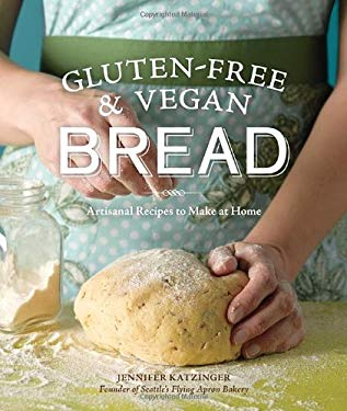 Gluten-Free and Vegan Bread: Artisanal Recipes to Make at Home 9781570617805