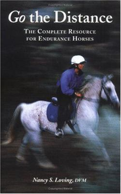 Go the Distance: The Complete Resource for Endurance Horses 9781570760440