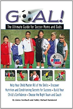 Goal: Ultimate Guide for Soccer Moms and Dads 9781579540807