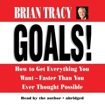 Goals!: How to Get Everything You Want-Faster Than You Ever Thought Possible 9781572703582