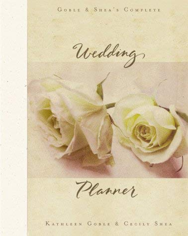 Goble & Shea's Complete Wedding Planner 9781576734810