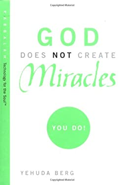 God Does Not Create Miracles -- You Do! 9781571893062