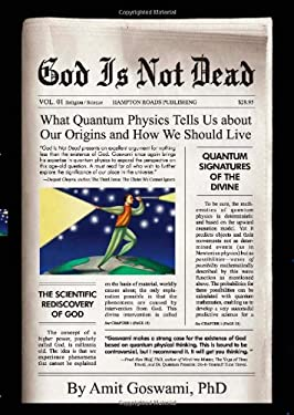 God Is Not Dead: What Quantum Physics Tell Us about Our Origins and How We Should Live 9781571745637