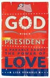 God for President: A Parable about the Power of Love