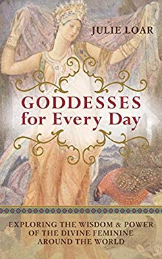 Goddesses for Every Day: Exploring the Wisdom & Power of the Divine Feminine Around the World 9781577319504