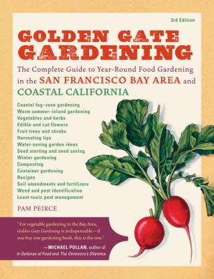 Golden Gate Gardening: The Complete Guide to Year-Round Food Gardening in the San Francisco Bay Area and Coastal California 9781570616174