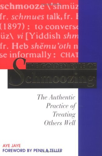 Golden Rule of Schmoozing: The Authentic Practice of Treating Others Well 9781570711299