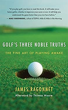 Golf's Three Noble Truths: The Fine Art of Playing Awake 9781577315803