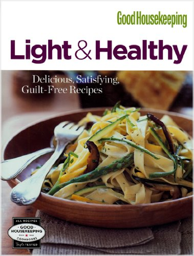 Good Housekeeping: Light & Healthy: Delicious, Satisfying, Guilt-Free Recipes 9781572156203