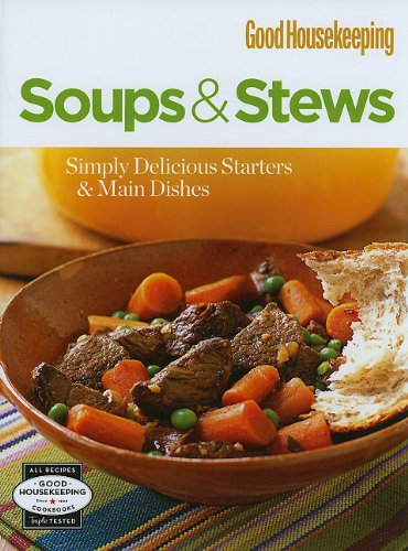Soups & Stews: Simply Delicious Starters & Main Dishes 9781572156227