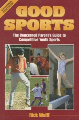 Good Sports: The Concerned Parent's Guide to Competitive Youth Sports 9781571670489