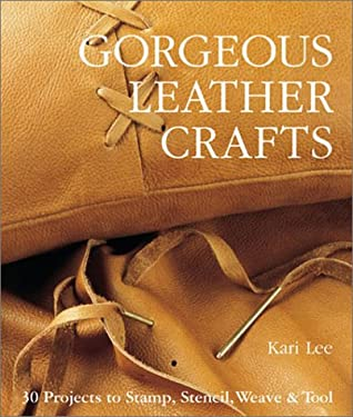 Gorgeous Leather Crafts: 30 Projects to Stamp, Stencil, Weave & Tool 9781579902513