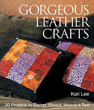 Gorgeous Leather Crafts: 30 Projects to Stamp, Stencil, Weave & Tool 9781579904548