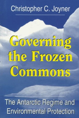 Governing the Frozen Commons: The Antarctic Regime and Environmental Protection 9781570032745