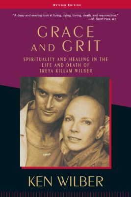 Grace and Grit: Spirituality and Healing in the Life and Death of Treya Killam Wilber 9781570627422