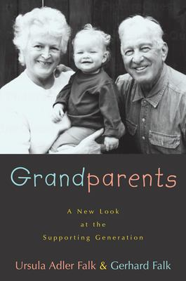 Grandparents: A New Look at the Supporting Generation 9781573929660