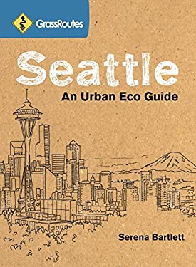 Grassroutes Seattle: An Urban Eco Guide 9781570616099