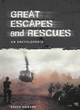 Great Escapes and Rescues: An Encyclopedia 9781576070321