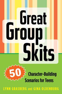 Great Group Skits: 50 Character-Building Scenarios for Teens 9781574822656