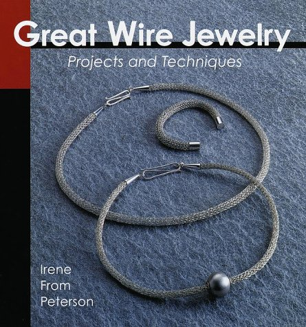Great Wire Jewelry: Projects & Techniques 9781579900939