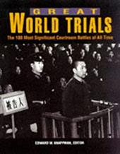 Great World Trials: The 100 Most Significant Courtroom Battles of All Time