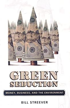 Green Seduction: Money, Business, and the Environment 9781578069200