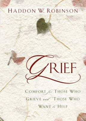 Grief: Comfort for Those Who Grieve and Those Who Want to Help 9781572933132