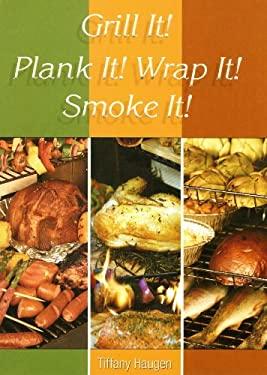 Grill It! Plank It! Wrap It! Smoke It! 9781571884169