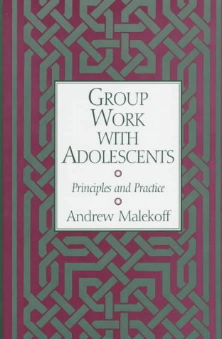 Group Work with Adolescents: Principles and Practice 9781572302099