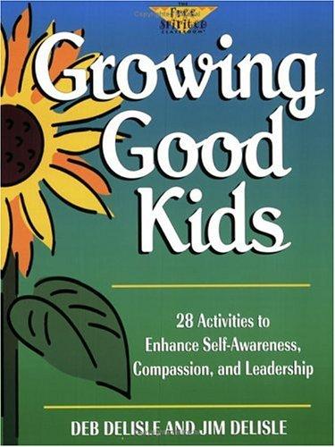 Growing Good Kids: 28 Original Activities to Enhance Self-Awareness, Compassion, and Leadership 9781575420097
