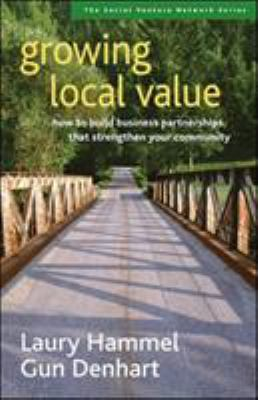 Growing Local Value: How to Build Business Partnerships That Strengthen Your Community 9781576753712