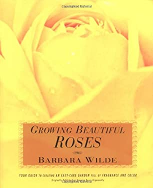Growing Roses: Your Guide to Creating an Easy-Care Garden Full of Fragrance and Color 9781579548100