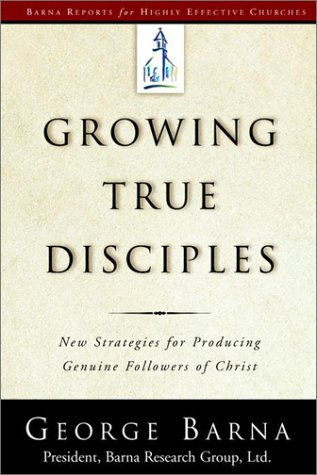 Growing True Disciples: New Strategies for Producing Genuine Followers of Christ 9781578564231