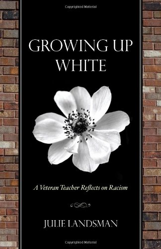 Growing Up White: A Veteran Teacher Reflects on Racism 9781578868377