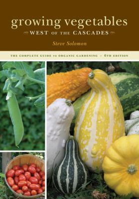 Growing Vegetables West of the Cascades: The Complete Guide to Organic Gardening 9781570615344