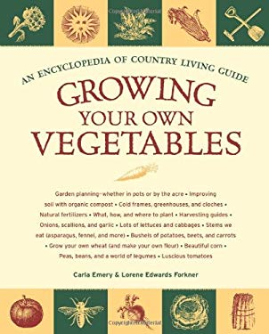 Growing Your Own Vegetables: An Encyclopedia of Country Living Guide 9781570615702