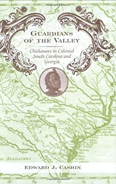 Guardians of the Valley: Chickasaws in Colonial South Carolina and Georgia 9781570038211