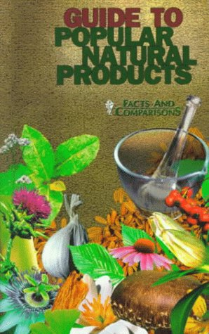 Guide to Popular Natural Products: Published by Facts and Comparisons 9781574390636