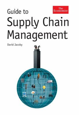 Guide to Supply Chain Management: How Getting It Right Boosts Corporate Performance 9781576603451